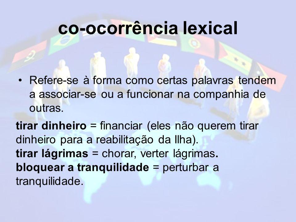 co-ocorrência lexical Refere-se à forma como certas palavras tendem a associar-se ou a funcionar na companhia de outras.