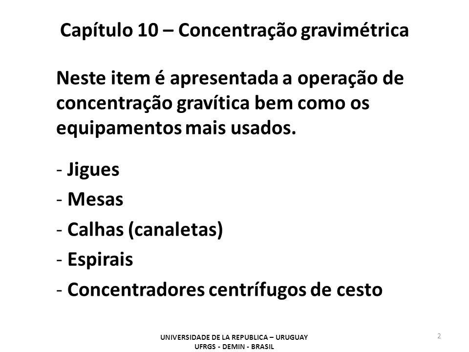 Capítulo 10 – Concentração gravimétrica UNIVERSIDADE DE LA REPUBLICA – URUGUAY UFRGS - DEMIN - BRASIL 2 Neste item é apresentada a operação de concent