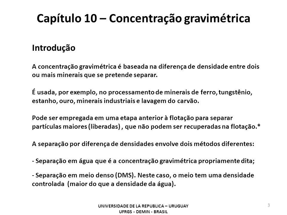 Capítulo 10 – Concentração gravimétrica UNIVERSIDADE DE LA REPUBLICA – URUGUAY UFRGS - DEMIN - BRASIL 3 Introdução A concentração gravimétrica é basea