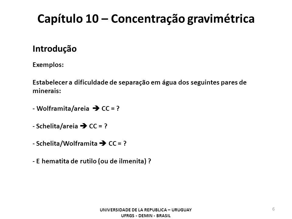 Capítulo 10 – Concentração gravimétrica UNIVERSIDADE DE LA REPUBLICA – URUGUAY UFRGS - DEMIN - BRASIL 6 Introdução Exemplos: Estabelecer a dificuldade