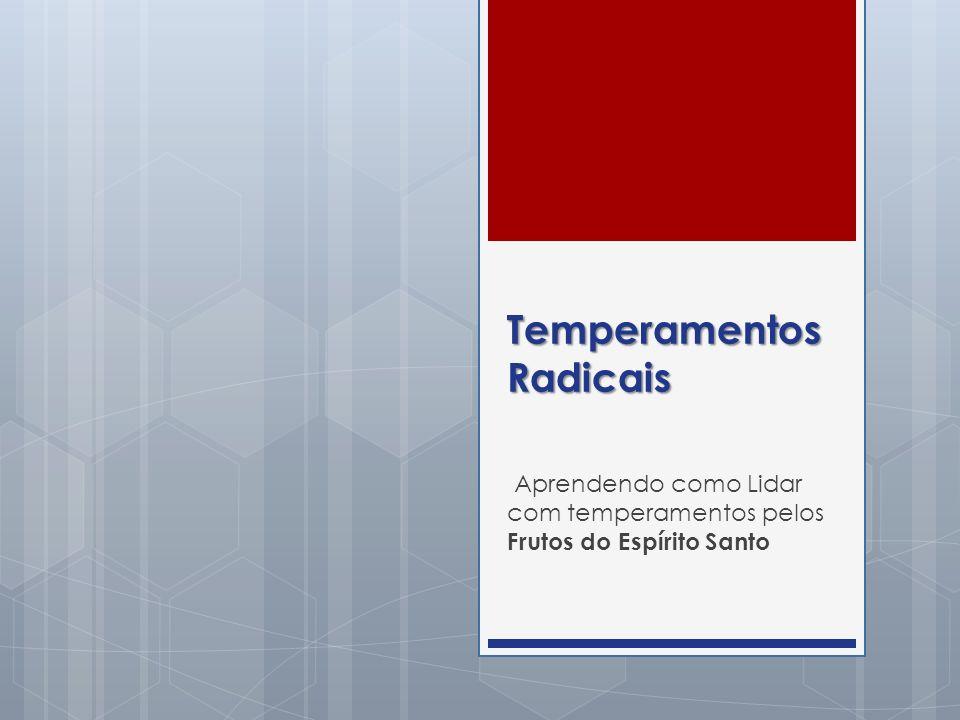 Temperamentos Radicais Aprendendo como Lidar com temperamentos pelos Frutos do Espírito Santo