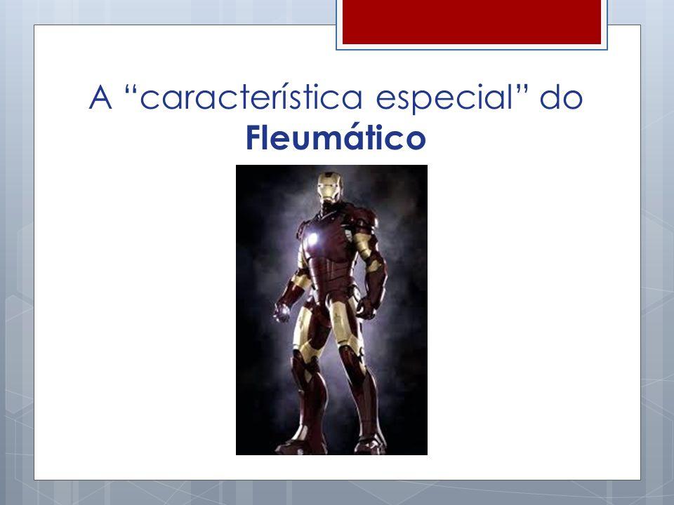A característica especial do Fleumático