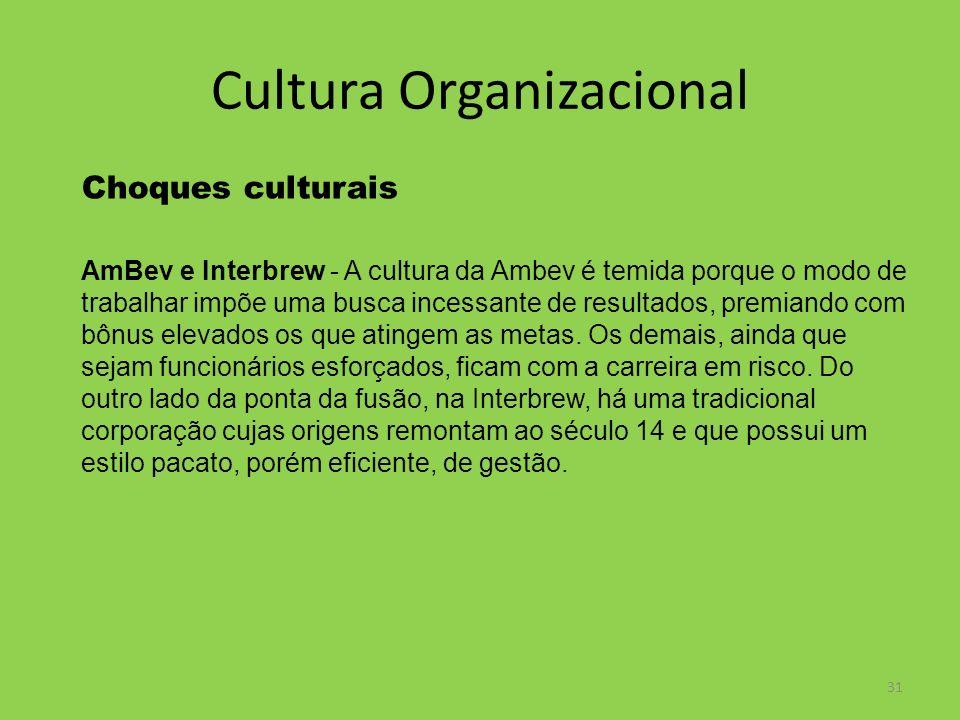 31 Cultura Organizacional Choques culturais AmBev e Interbrew - A cultura da Ambev é temida porque o modo de trabalhar impõe uma busca incessante de r