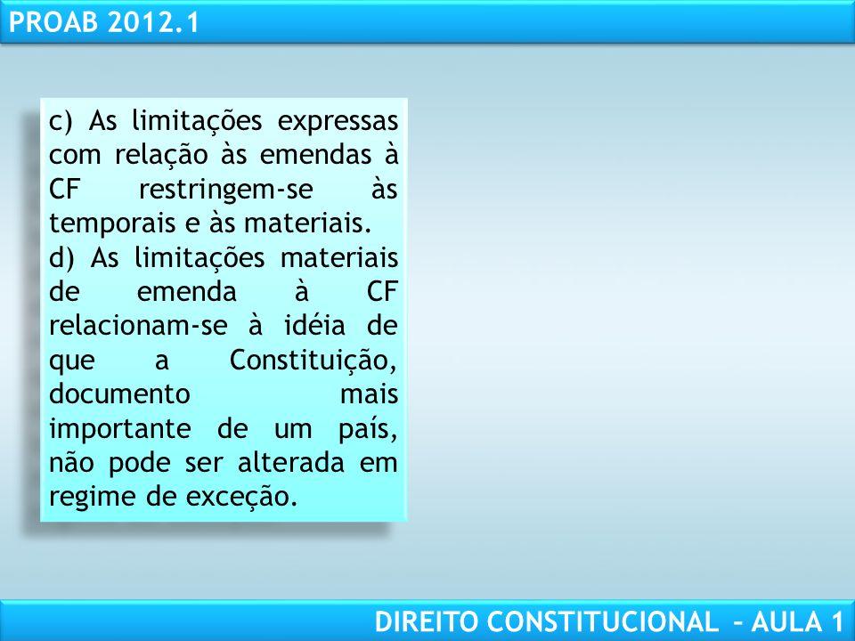 RESPONSABILIDADE CIVIL AULA 1 PROAB 2012.1 DIREITO CONSTITUCIONAL – AULA 1 1. (OAB 2009.3) Assinale a opção correta acerca do disciplinamento das emen