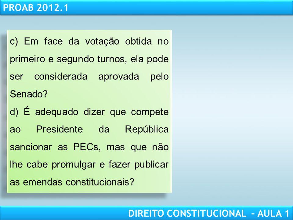 RESPONSABILIDADE CIVIL AULA 1 PROAB 2012.1 DIREITO CONSTITUCIONAL – AULA 1 a) O senador, ao apresentar a PEC, obedeceu ao trâmite previsto na Constitu