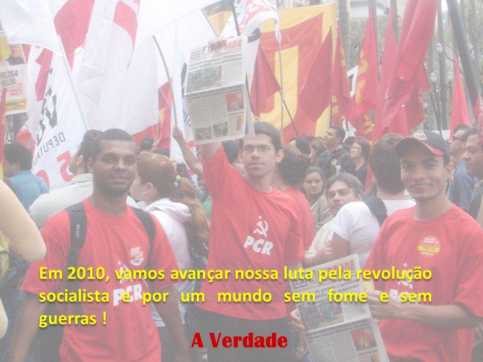 Em 2010, vamos avançar nossa luta pela revolução socialista e por um mundo sem fome e sem guerras ! A Verdade