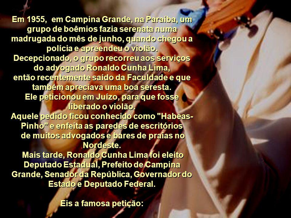 Em 1955, em Campina Grande, na Paraíba, um grupo de boêmios fazia serenata numa madrugada do mês de junho, quando chegou a polícia e apreendeu o violão.