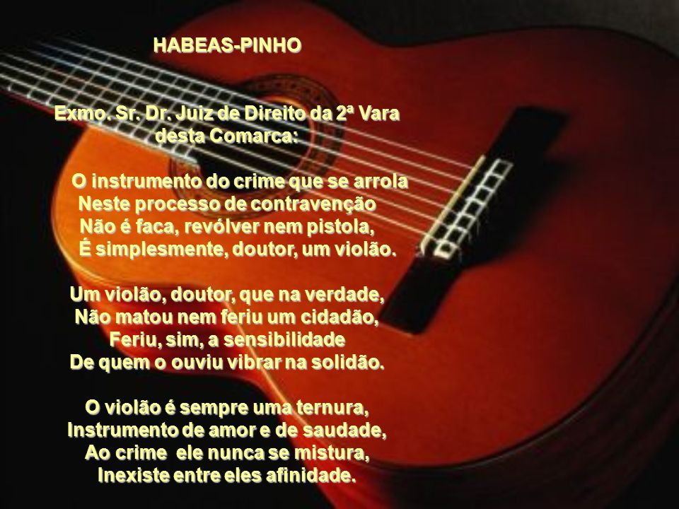 Em 1955, em Campina Grande, na Paraíba, um grupo de boêmios fazia serenata numa madrugada do mês de junho, quando chegou a polícia e apreendeu o violã