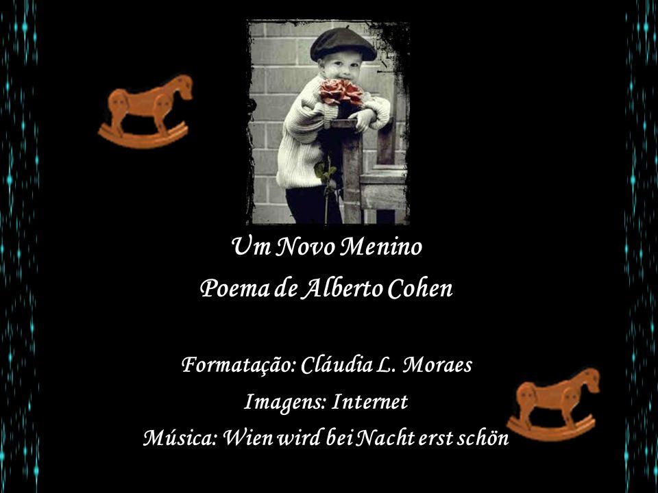 Um Novo Menino Poema de Alberto Cohen Formatação: Cláudia L.