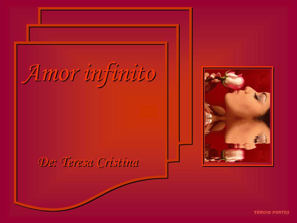 Amor infinito Autora: Teresa Cristina Imagem da internet Música: Robert Holmes New York, New York Criação: Tércio A.