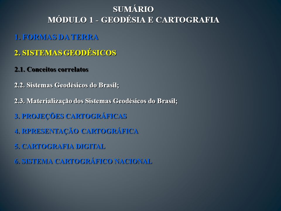 SUMÁRIO MÓDULO 1 - GEODÉSIA E CARTOGRAFIA 1.FORMAS DA TERRA 2.