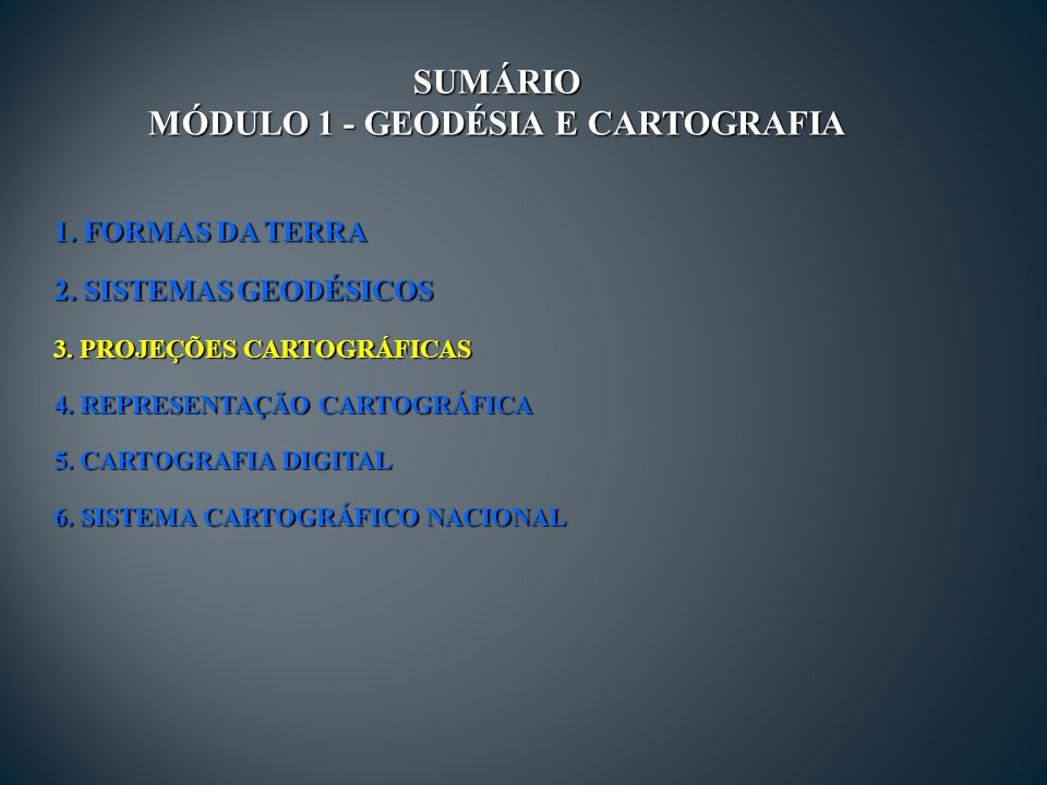 1.FORMAS DA TERRA 2. SISTEMAS GEODÉSICOS 3. PROJEÇÕES CARTOGRÁFICAS 4.