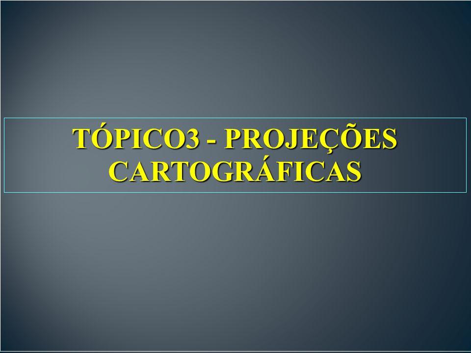 TÓPICO3 - PROJEÇÕES CARTOGRÁFICAS