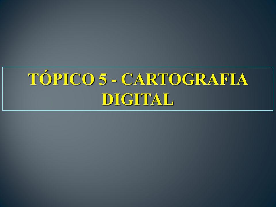 TÓPICO 5 - CARTOGRAFIA DIGITAL