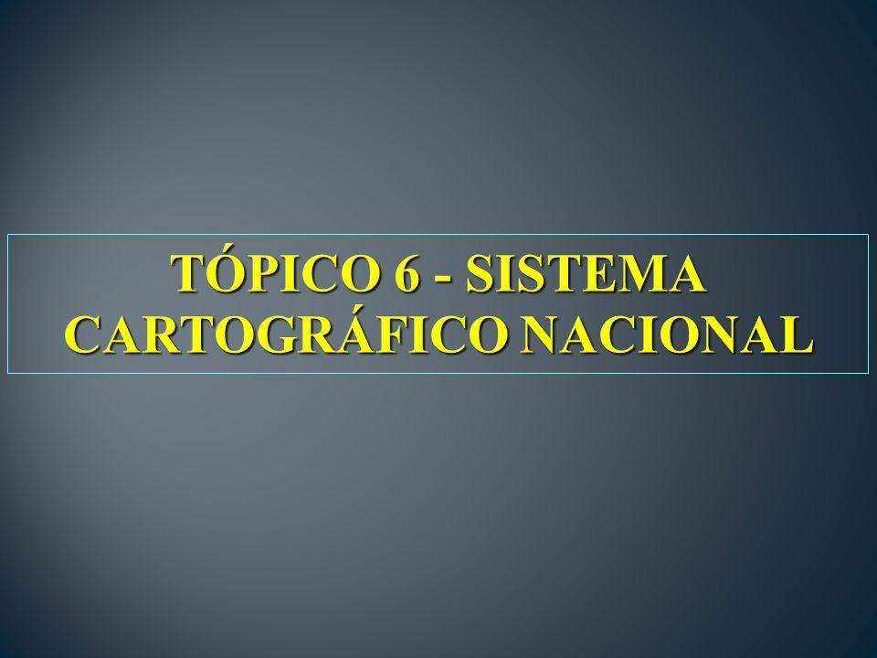TÓPICO 6 - SISTEMA CARTOGRÁFICO NACIONAL