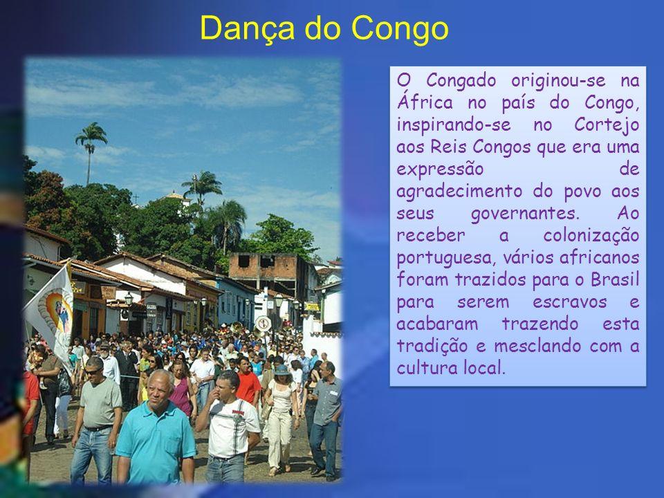 Dança do Congo O Congado originou-se na África no país do Congo, inspirando-se no Cortejo aos Reis Congos que era uma expressão de agradecimento do povo aos seus governantes.