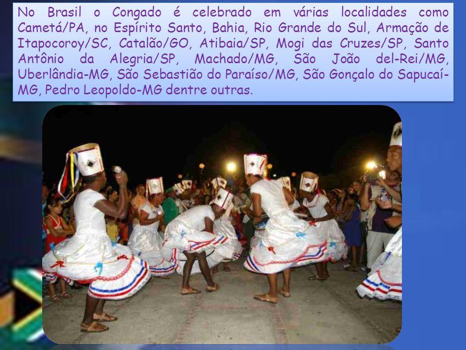 No Brasil o Congado é celebrado em várias localidades como Cametá/PA, no Espírito Santo, Bahia, Rio Grande do Sul, Armação de Itapocoroy/SC, Catalão/G