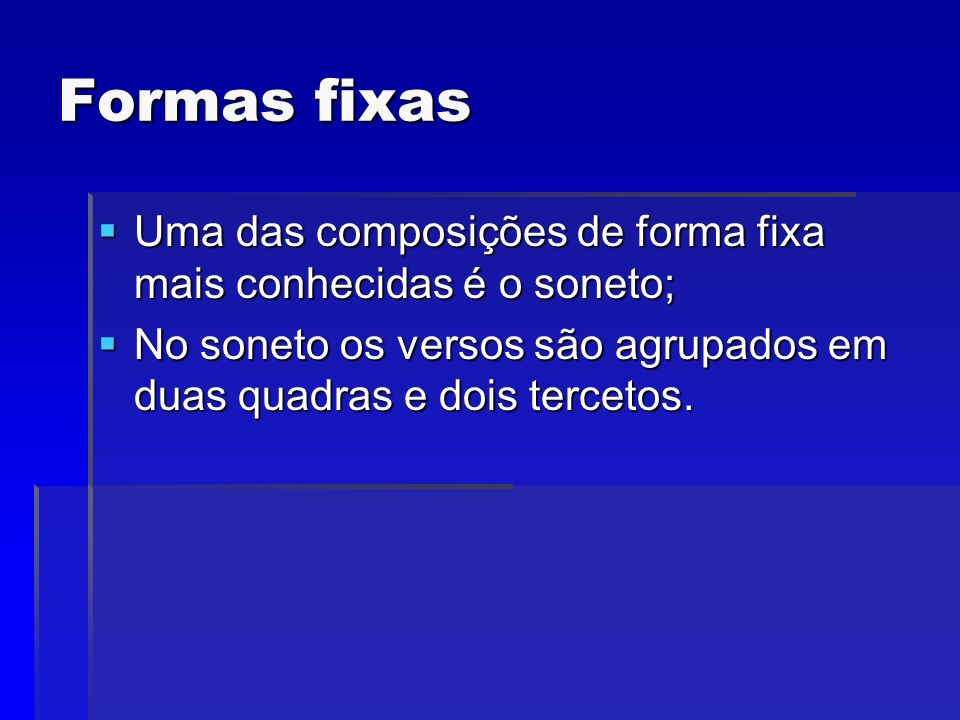 Formas fixas Uma das composições de forma fixa mais conhecidas é o soneto; Uma das composições de forma fixa mais conhecidas é o soneto; No soneto os