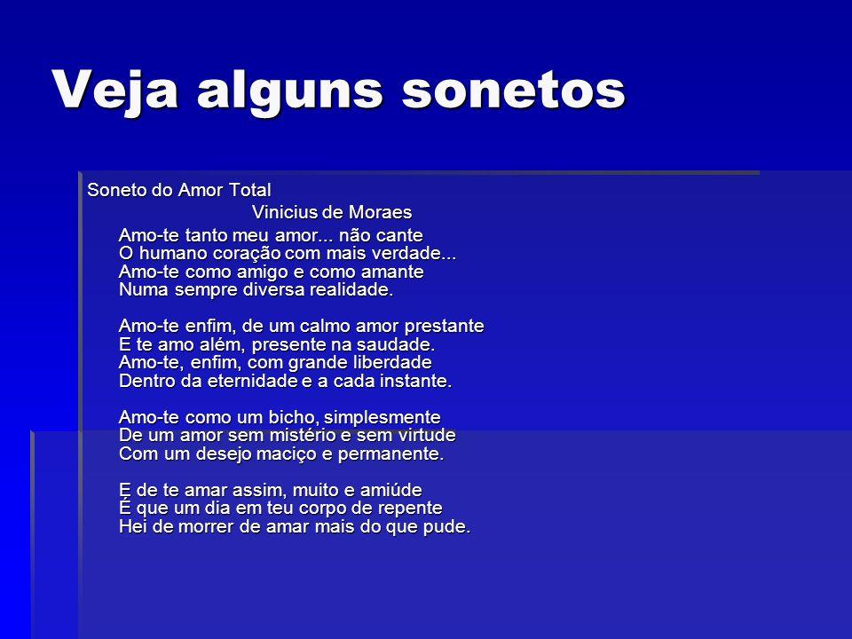 Veja alguns sonetos Soneto do Amor Total Vinicius de Moraes Vinicius de Moraes Amo-te tanto meu amor... não cante O humano coração com mais verdade...