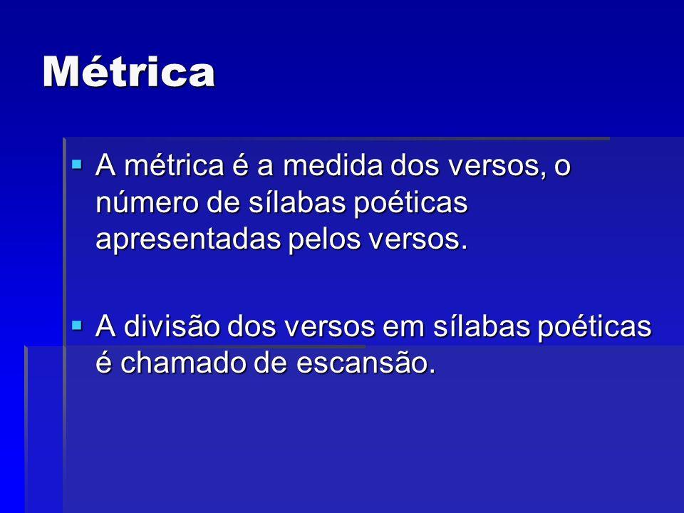 Métrica A métrica é a medida dos versos, o número de sílabas poéticas apresentadas pelos versos. A métrica é a medida dos versos, o número de sílabas