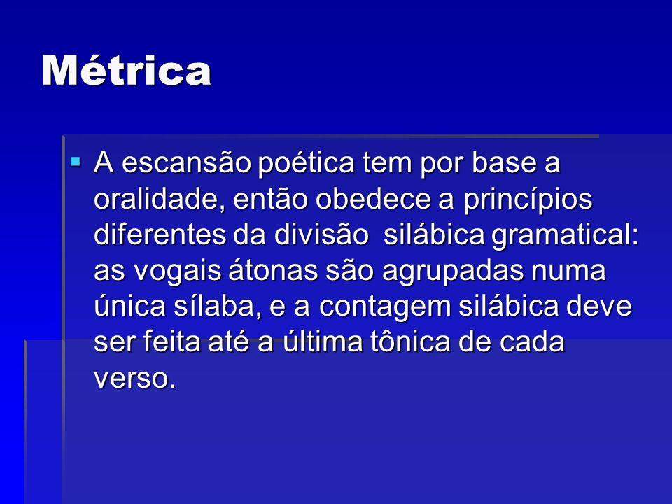 Métrica A escansão poética tem por base a oralidade, então obedece a princípios diferentes da divisão silábica gramatical: as vogais átonas são agrupa