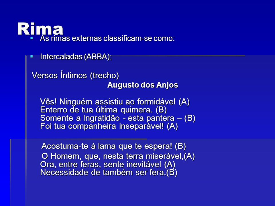 Rima As rimas externas classificam-se como: As rimas externas classificam-se como: Intercaladas (ABBA); Intercaladas (ABBA); Versos Íntimos (trecho) V
