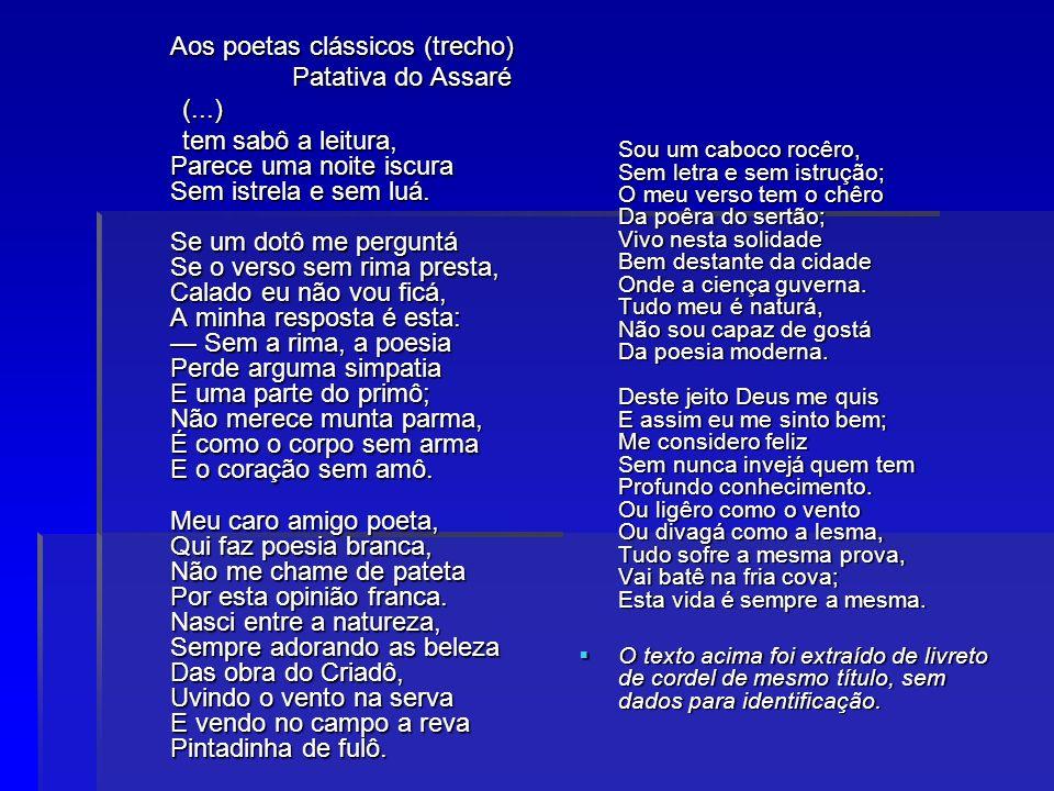 Aos poetas clássicos (trecho) Aos poetas clássicos (trecho) Patativa do Assaré Patativa do Assaré (...) (...) tem sabô a leitura, Parece uma noite isc