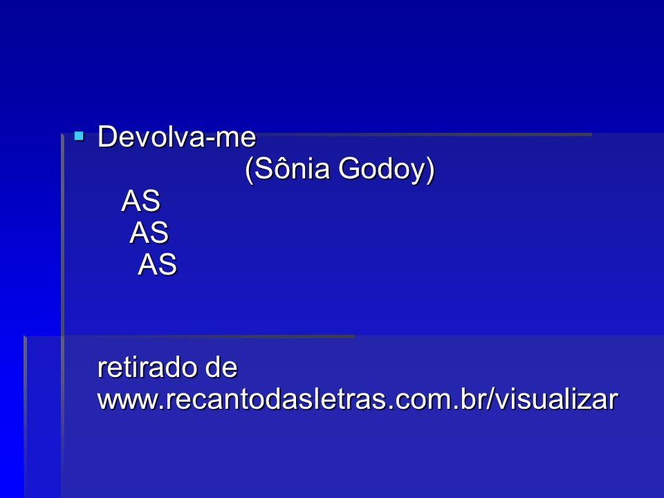 Devolva-me (Sônia Godoy) AS AS AS retirado de www.recantodasletras.com.br/visualizar