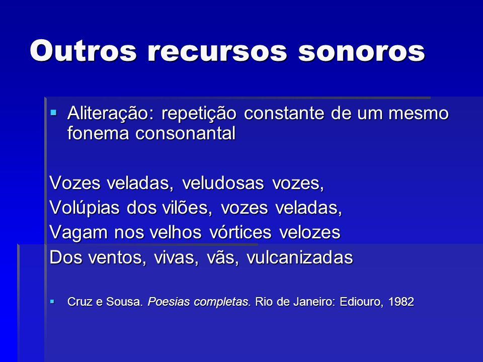 Outros recursos sonoros Aliteração: repetição constante de um mesmo fonema consonantal Aliteração: repetição constante de um mesmo fonema consonantal
