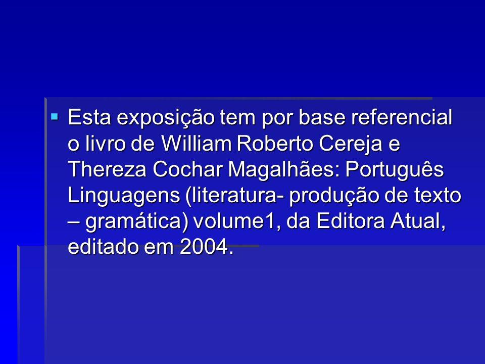 Esta exposição tem por base referencial o livro de William Roberto Cereja e Thereza Cochar Magalhães: Português Linguagens (literatura- produção de te