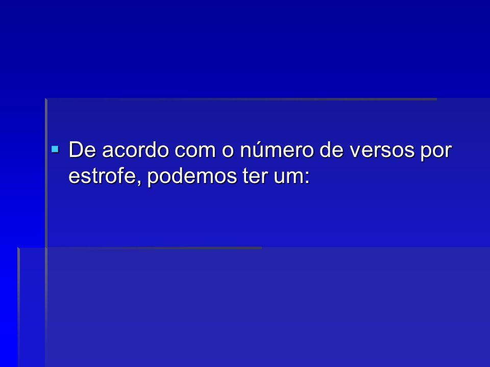 Dístico (dois versos por estrofe); Terceto (três versos); Quadra ou quarteto (quatro versos); Quintilha ( cinco versos);
