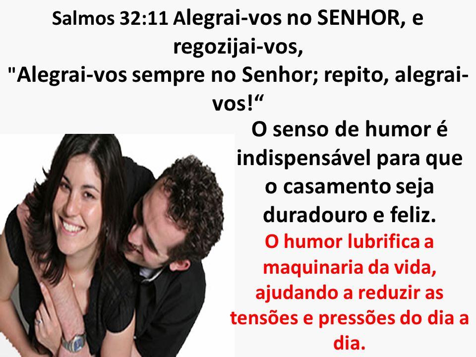 Salmos 32:11 A legrai-vos no SENHOR, e regozijai-vos,