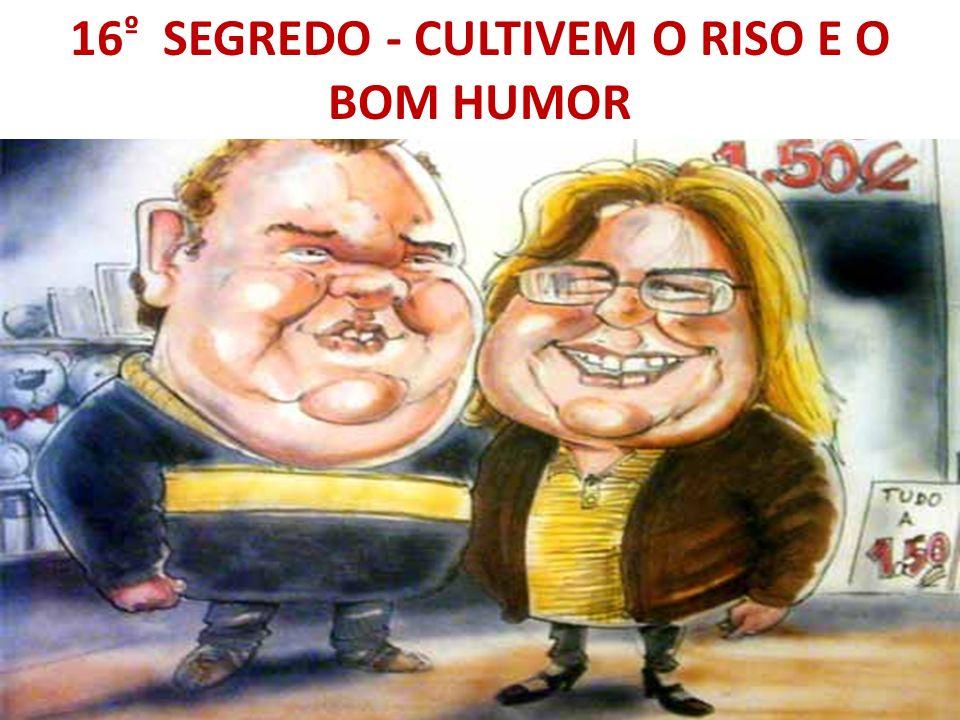 16 º SEGREDO - CULTIVEM O RISO E O BOM HUMOR