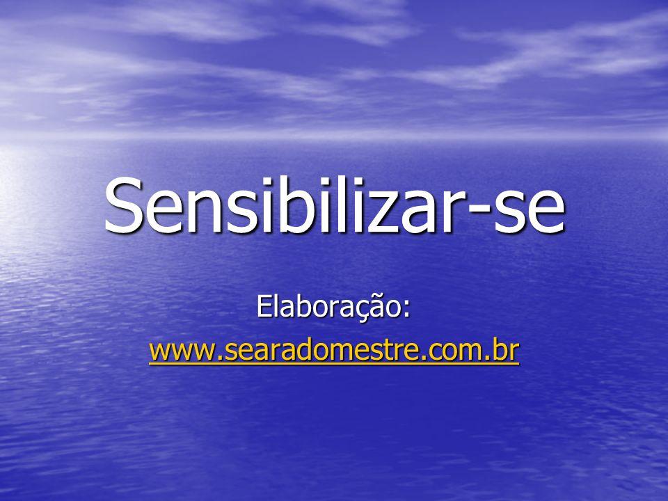 Sensibilizar-se Elaboração: www.searadomestre.com.br