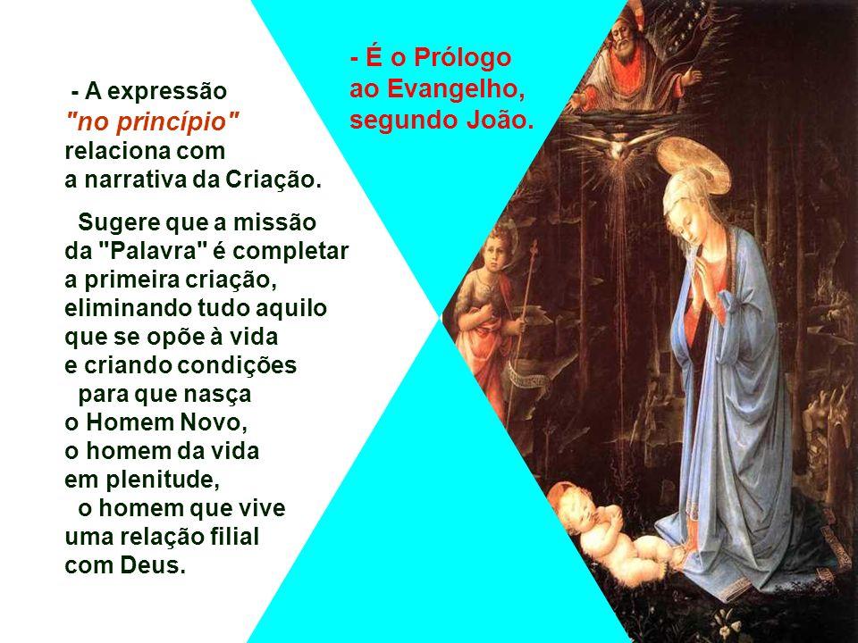 O Evangelho é um Hino Cristológico, que expressa a fé em Cristo, enquanto PALAVRA viva de Deus, tornada pessoa em Jesus Cristo. (Jo 1,1-18) É um Hino,