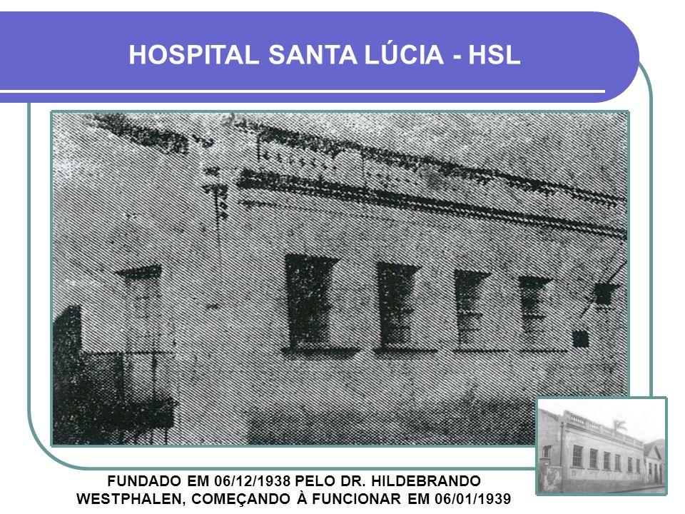 HOSPITAL SANTA LÚCIA - HSL FUNDADO EM 06/12/1938 PELO DR.