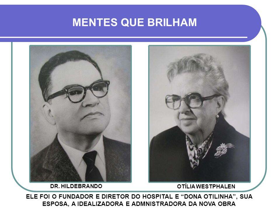 MENTES QUE BRILHAM ELE FOI O FUNDADOR E DIRETOR DO HOSPITAL E DONA OTILINHA, SUA ESPOSA, A IDEALIZADORA E ADMNISTRADORA DA NOVA OBRA DR.