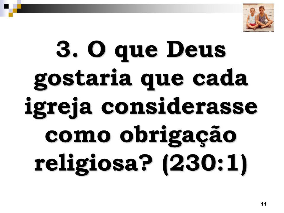 11 3. O que Deus gostaria que cada igreja considerasse como obrigação religiosa? (230:1)