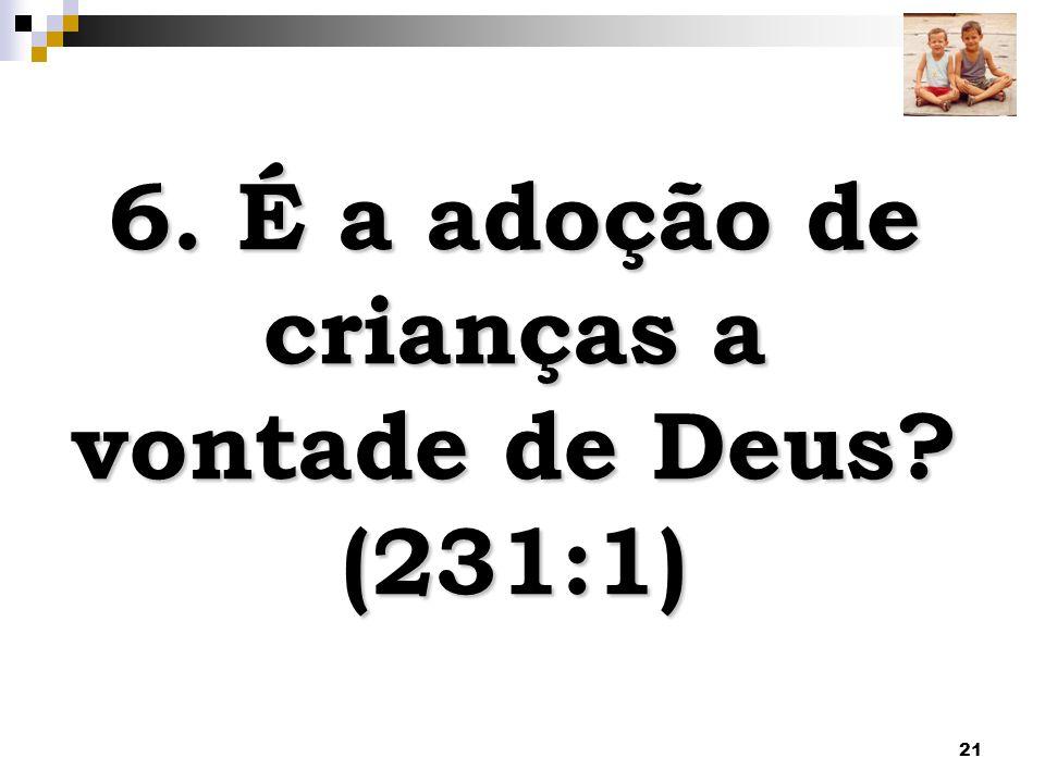 21 6. É a adoção de crianças a vontade de Deus? (231:1)