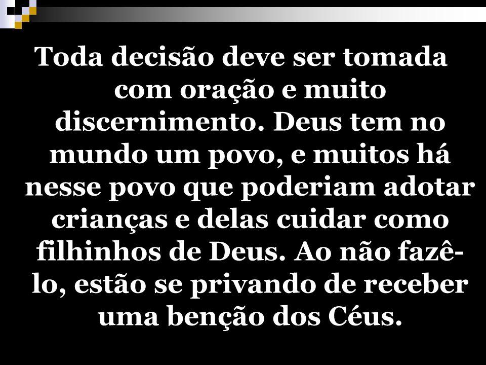 37 Toda decisão deve ser tomada com oração e muito discernimento. Deus tem no mundo um povo, e muitos há nesse povo que poderiam adotar crianças e del