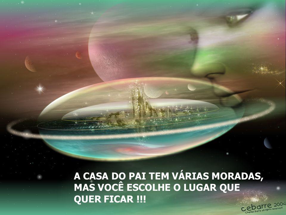 A CASA DO PAI TEM VÁRIAS MORADAS, MAS VOCÊ ESCOLHE O LUGAR QUE QUER FICAR !!!