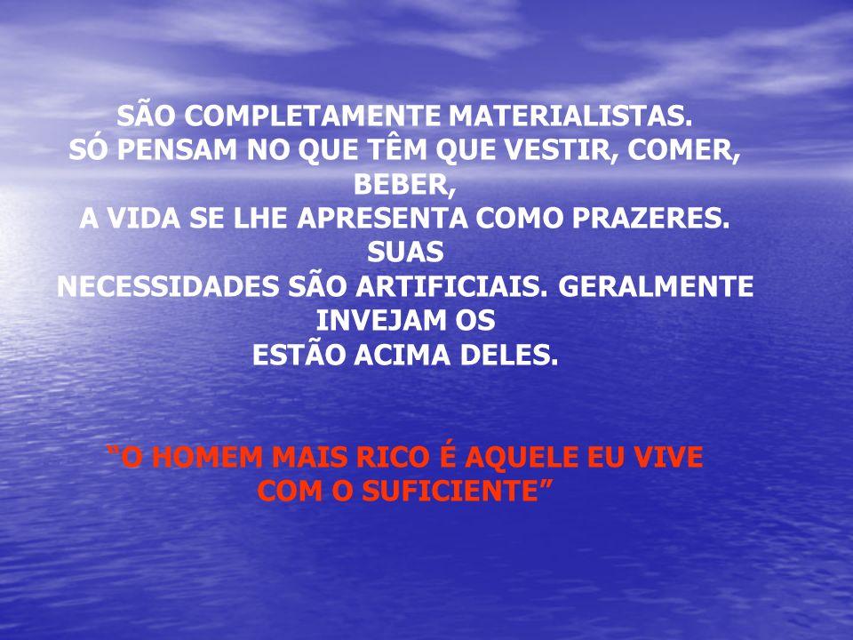 SÃO COMPLETAMENTE MATERIALISTAS.