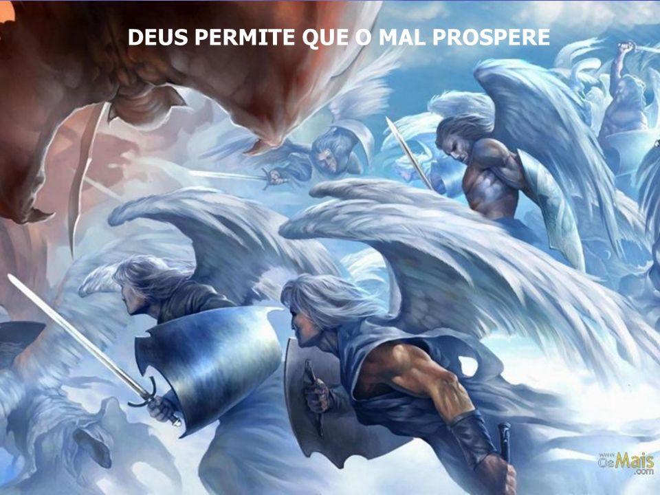 DEUS PERMITE QUE O MAL PROSPERE
