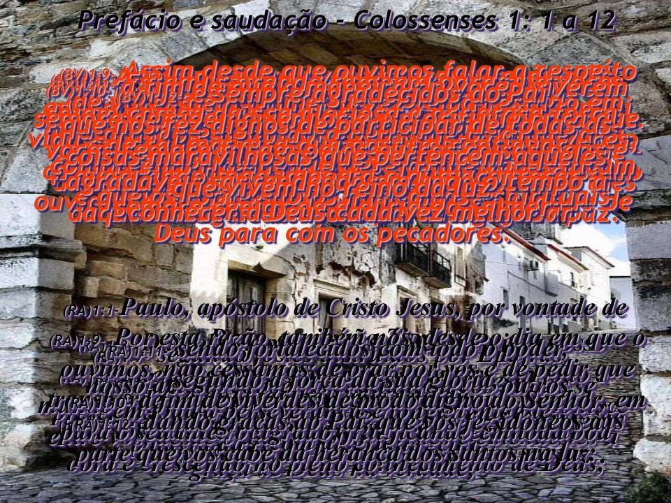 Prefácio e saudação - Colossenses 1: 1 a 12 (BV)1:1e2- DE: Paulo, escolhido por Deus para ser mensageiro de Jesus Cristo, e do irmão Timóteo.