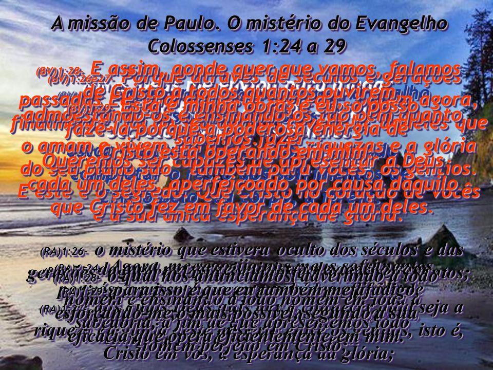 A missão de Paulo.O mistério do Evangelho Colossenses 1:24 a 29 A missão de Paulo.