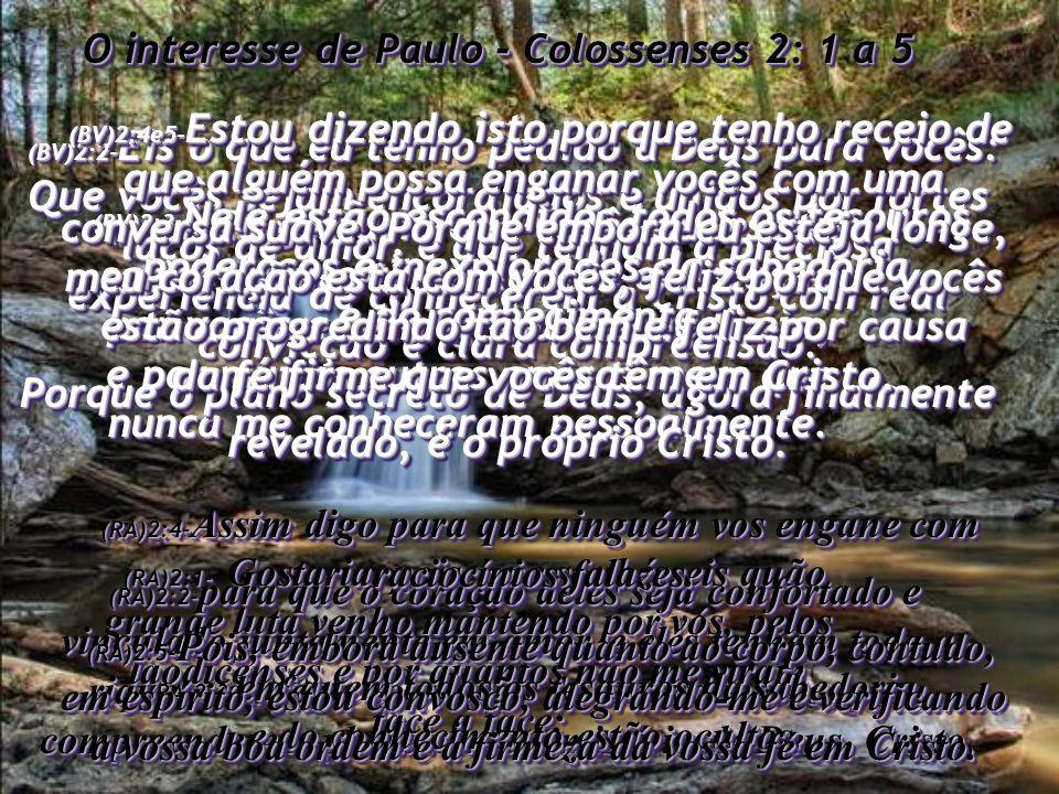 O interesse de Paulo - Colossenses 2: 1 a 5 (BV)2:1- Eu gostaria que vocês pudessem saber quanto tenho lutado em oração por vocês e pela igreja de Laodicéia, e por muitos outros amigos meus que nunca me conheceram pessoalmente.