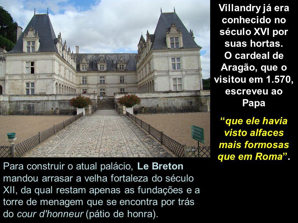 O castelo de Villandry foi o último construído no vale do Loire. Em 1.536, Jean le Breton, secretário de estado das finanças de Francisco I, edificou