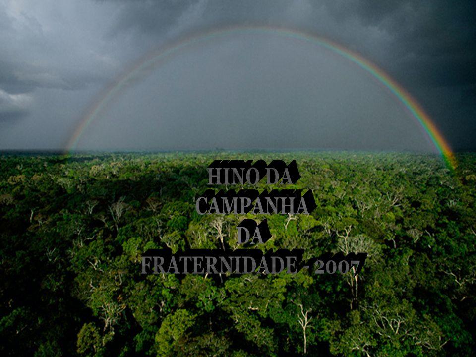 Amazônia, levamos ao mundo.O clamor que se faz tão profundo.