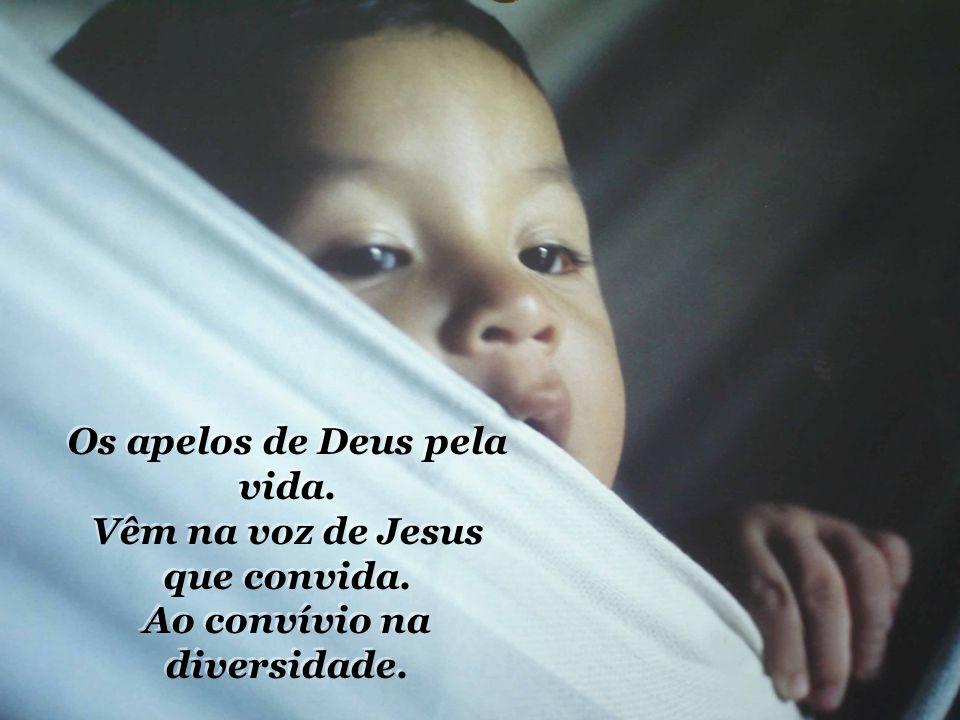 Os apelos de Deus pela vida.Vêm na voz de Jesus que convida.
