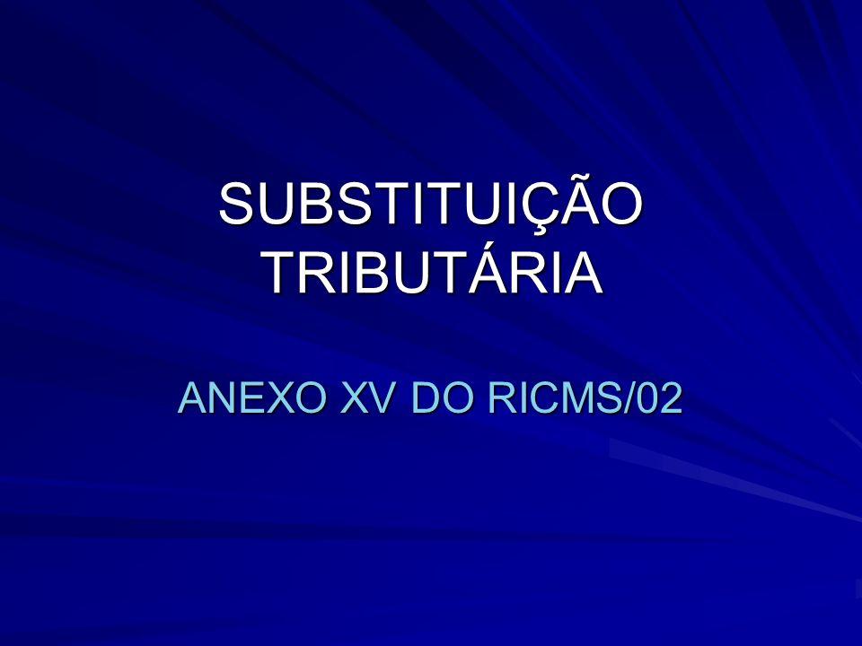 SUBSTITUIÇÃO TRIBUTÁRIA ANEXO XV DO RICMS/02